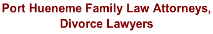 Port Hueneme Family Law Attorneys,  Divorce Lawyers