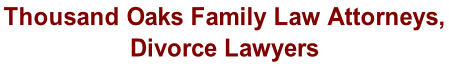 Thousand Oaks Family Law Attorneys,  Divorce Lawyers